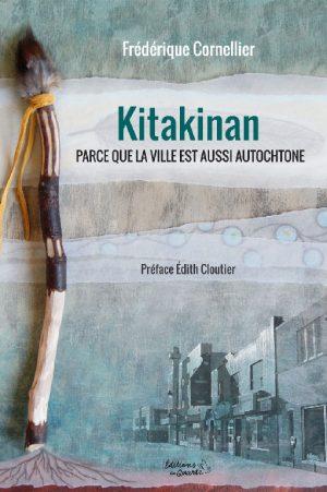 Kitakinan... parce que la ville est aussi autochtone - Éditions du Quartz